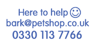 Here to help... bark@petshop.co.uk 0330 1137 766